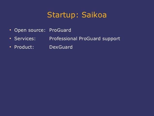 Startup: Saikoa●    Open source: ProGuard●    Services:   Professional ProGuard support●    Product:    DexGuard