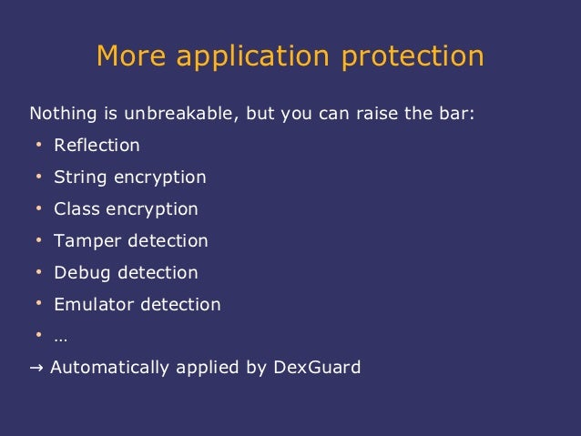 More application protectionNothing is unbreakable, but you can raise the bar:●    Reflection●    String encryption●    Cla...