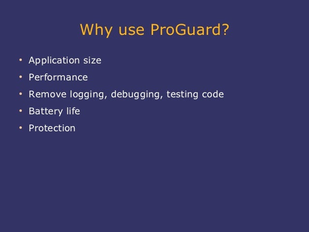 Why use ProGuard?●    Application size●    Performance●    Remove logging, debugging, testing code●    Battery life●    Pr...