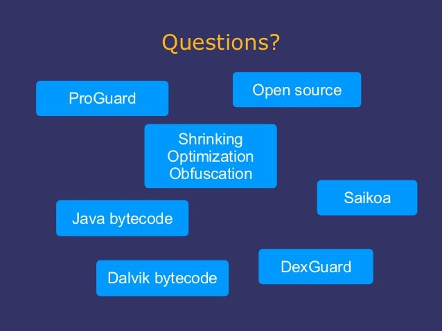 Questions?                       Open sourceProGuard             Shrinking            Optimization            Obfuscation ...