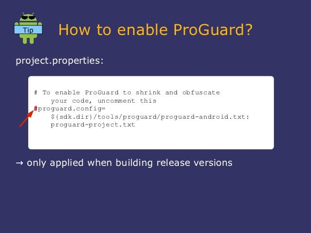 Tip        How to enable ProGuard?project.properties:       # To enable ProGuard to shrink and obfuscate           your co...