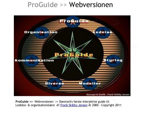 ProGuide >> Webversionen ProGuide >> Webversionen >> Danmark's første interaktive guide til Ledelse- & organisationslære...