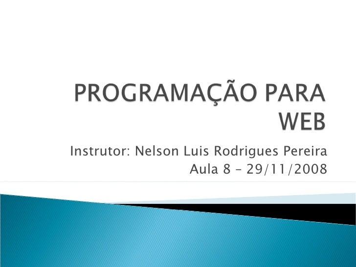 Instrutor: Nelson Luis Rodrigues Pereira Aula 8 – 29/11/2008