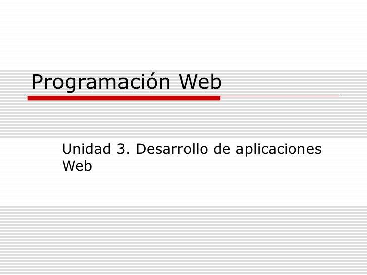 Programación Web Unidad 3. Desarrollo de aplicaciones Web