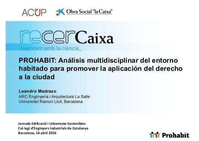 PROHABIT: Análisis multidisciplinar del entorno habitado para promover la aplicación del derecho a la ciudad Leandro Madra...