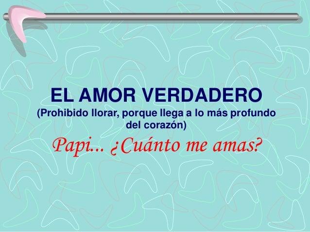 EL AMOR VERDADERO (Prohibido llorar, porque llega a lo más profundo del corazón) Papi... ¿Cuánto me amas?