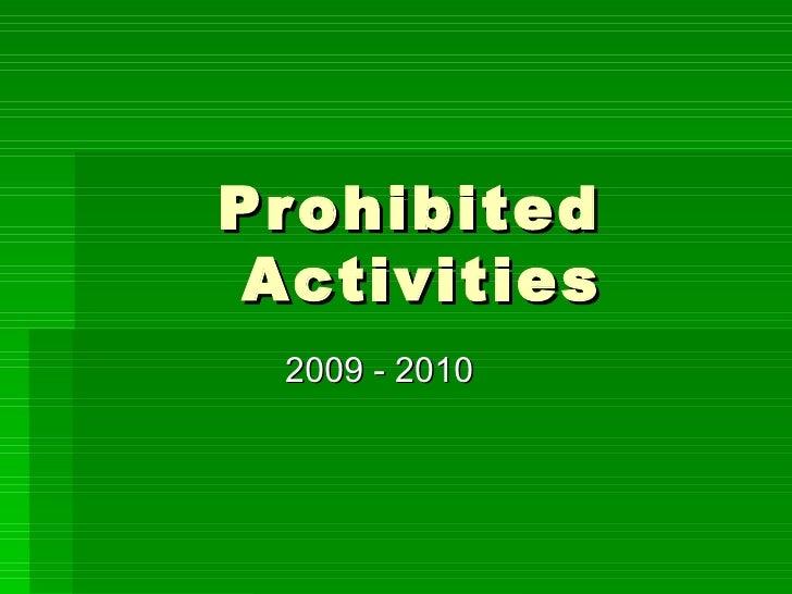 Prohibited  Activities 2009 - 2010