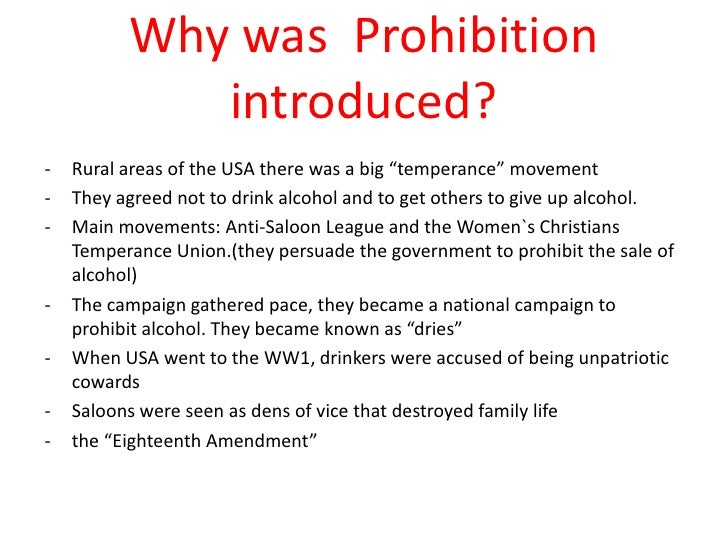 an analysis of why prohibition was introduced in the usa When the prohibition era in the united states began on january 19, 1920, a few sage  now, prohibition was being implemented on a national scale, and being .