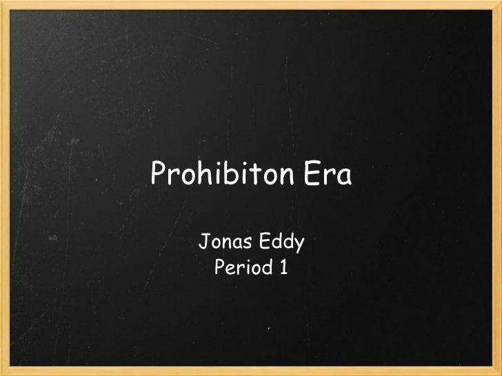 Prohibiton Era Jonas Eddy Period 1