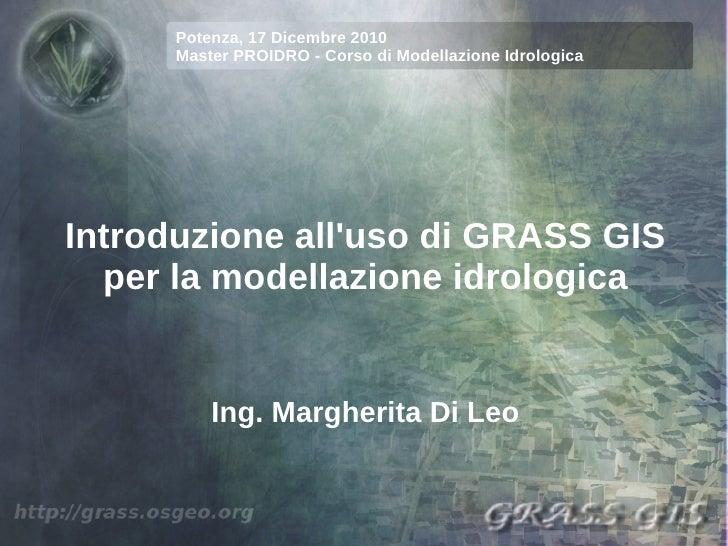 Potenza, 17 Dicembre 2010      Master PROIDRO - Corso di Modellazione IdrologicaIntroduzione alluso di GRASS GIS  per la m...