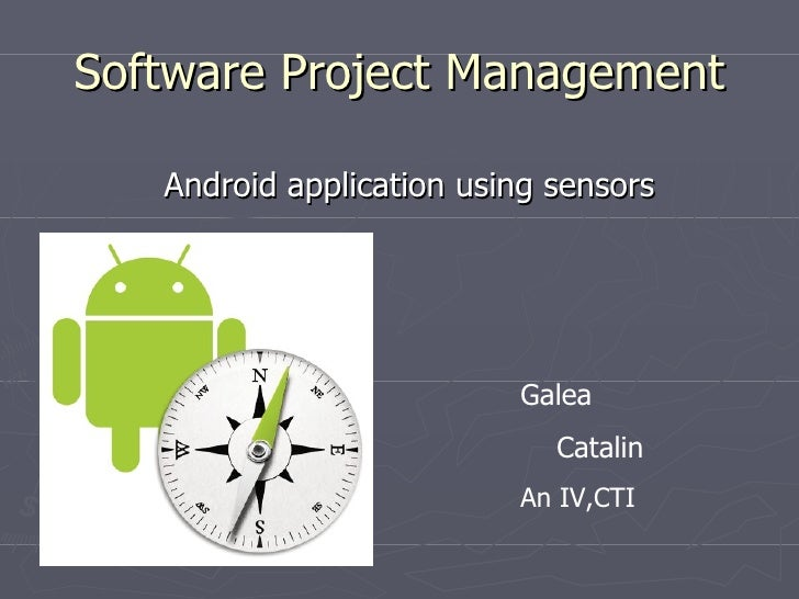 Software Project Management   Android application using sensors                          Galea                            ...