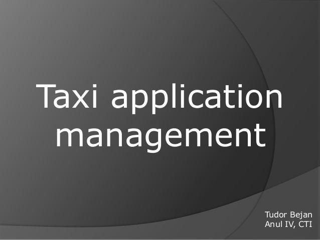 Taxi application management              Tudor Bejan              Anul IV, CTI