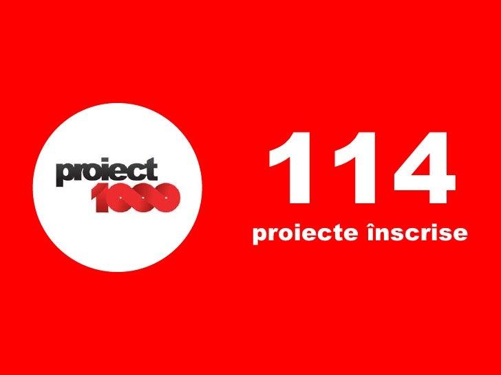114 proiecte înscrise