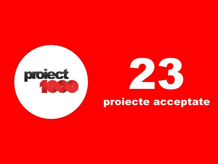 23 proiecte acceptate