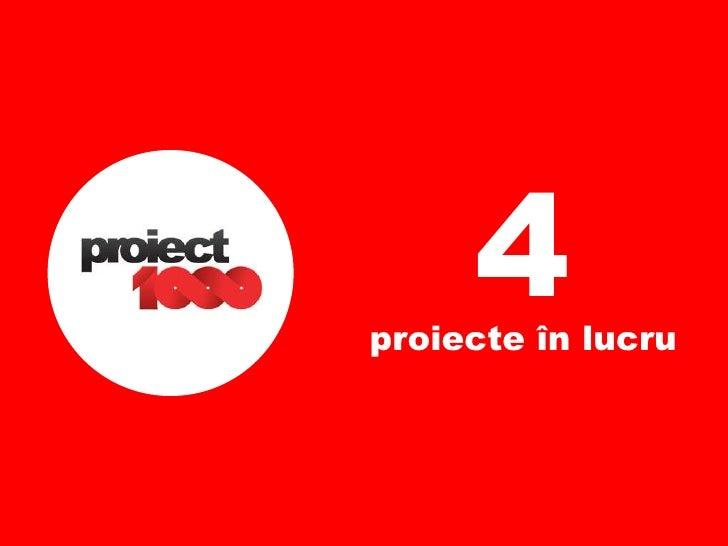 4 proiecte în lucru