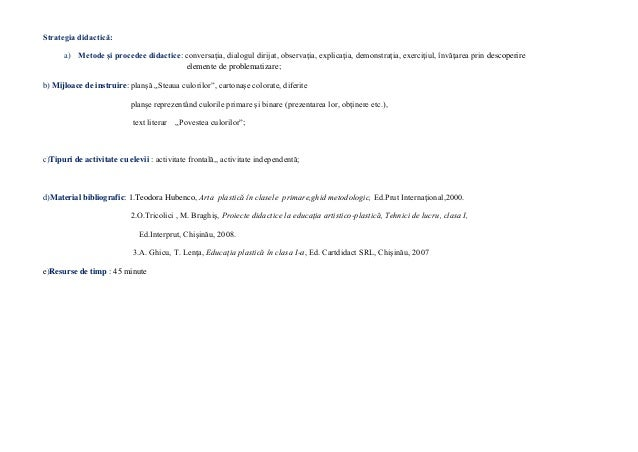 Strategia didactică: a) Metode şi procedee didactice: conversaţia, dialogul dirijat, observaţia, explicaţia, demonstraţia,...