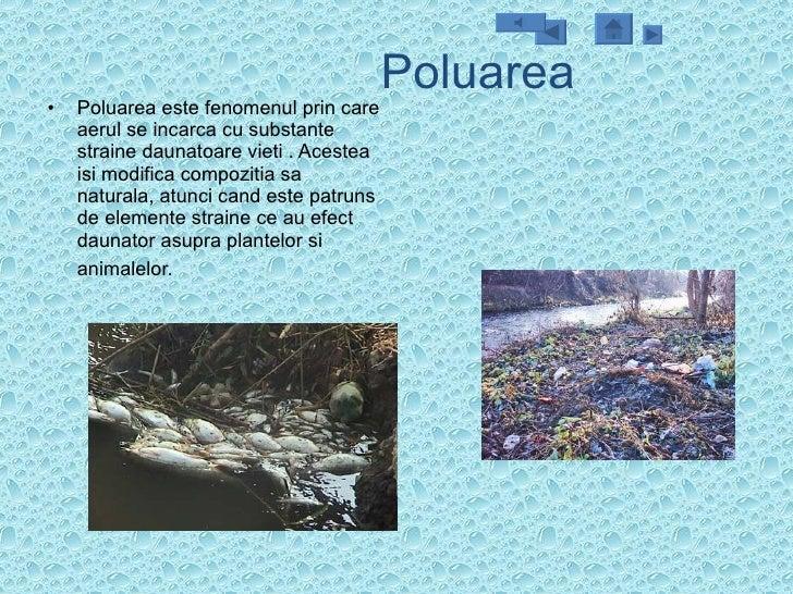 Poluarea <ul><li>Poluarea este fenomenul prin care aerul se incarca cu substante straine daunatoare vieti . Acestea isi mo...