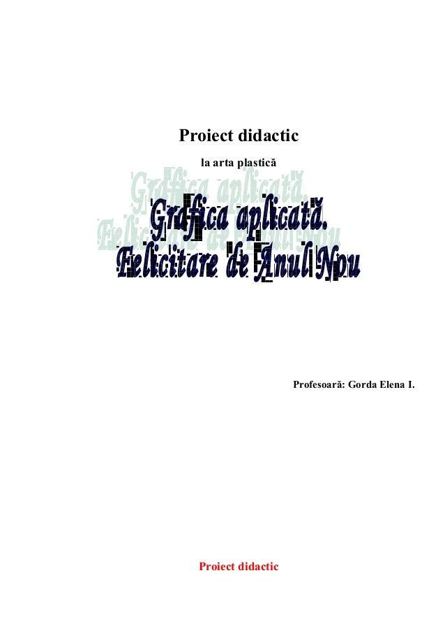 Proiect didactic la arta plastică Profesoară: Gorda Elena I. Proiect didactic