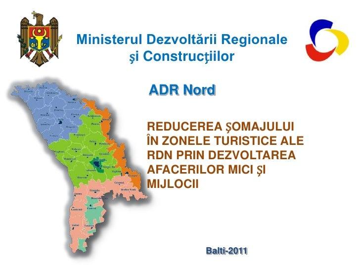 Ministerul Dezvoltării Regionale<br />și Construcțiilor<br />ADR Nord<br />REDUCEREA ȘOMAJULUI ÎN ZONELE TURISTICE ALE RDN...