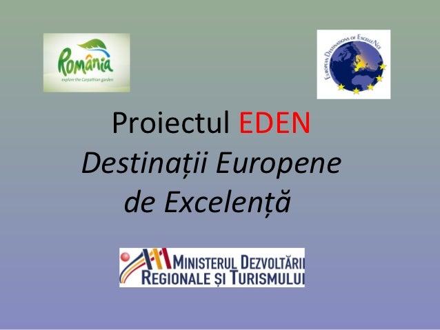 Proiectul EDENDestinaţii Europene   de Excelenţă