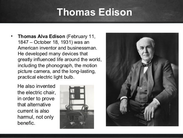 a biography of the life and inventions of thomas alva edison Thomas alva edison's inventions edison was awarded 1,368 separate and distinct patents during his lifetime he passed away at age 84 on october 18th, 1931 - on the anniversary date of his invention of the incandescent bulb.