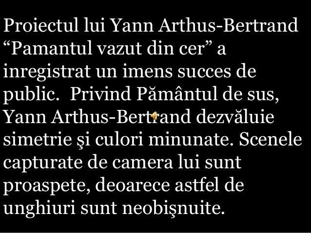 """Proiectul lui Yann Arthus-Bertrand""""Pamantul vazut din cer"""" ainregistrat un imens succes depublic. Privind Pământul de sus,..."""