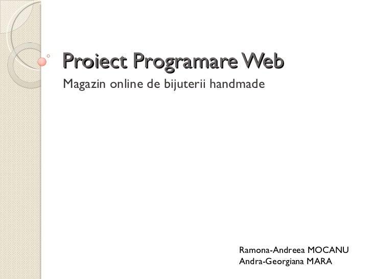 Proiect Programare Web Magazin online de bijuterii handmade Ramona-Andreea MOCANU Andra-Georgiana MARA