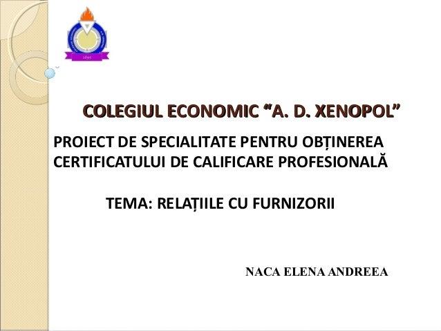 """COLEGIUL ECONOMIC """"A. D. XENOPOL""""COLEGIUL ECONOMIC """"A. D. XENOPOL"""" PROIECT DE SPECIALITATE PENTRU OBȚINEREA CERTIFICATULUI..."""