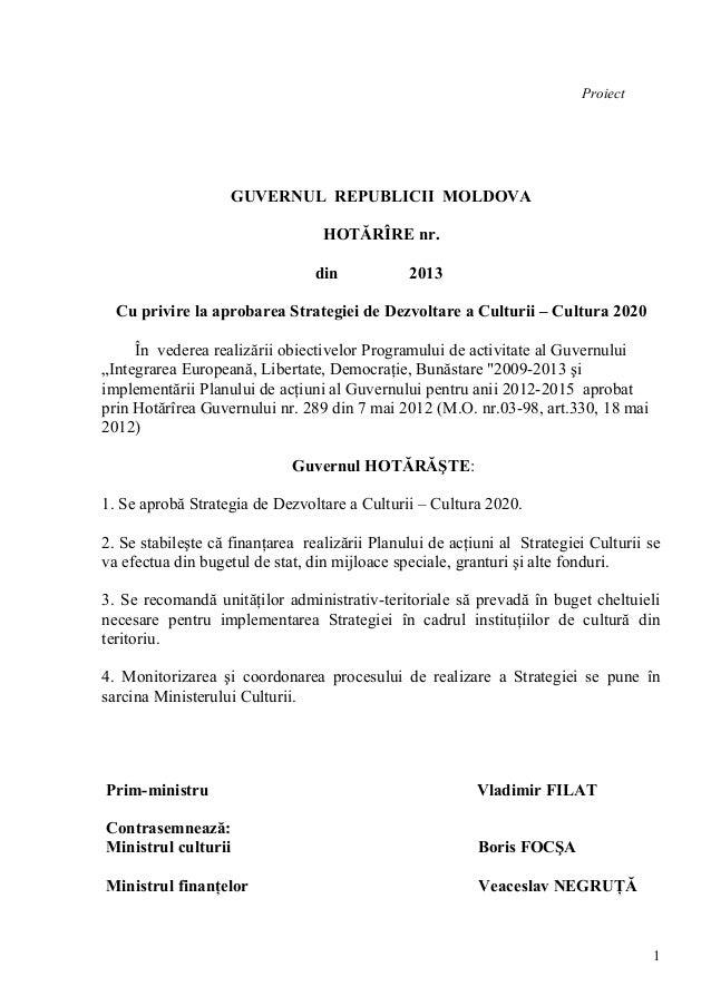 Proiect  GUVERNUL REPUBLICII MOLDOVA HOTĂRÎRE nr. din  2013  Cu privire la aprobarea Strategiei de Dezvoltare a Culturii –...