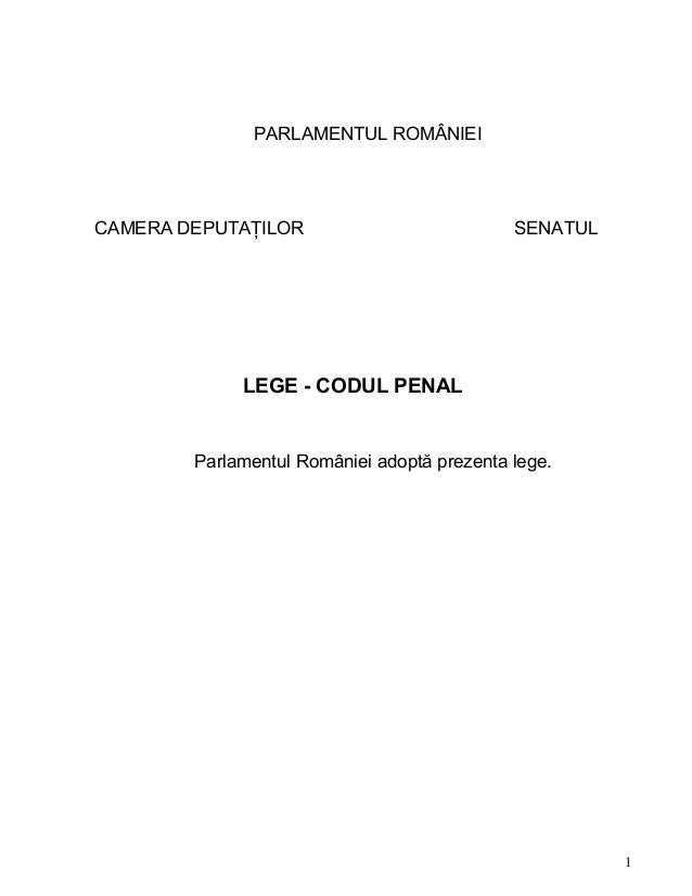 PARLAMENTUL ROMÂNIEI CAMERA DEPUTAŢILOR SENATUL LEGE - CODUL PENAL Parlamentul României adoptă prezenta lege. 1