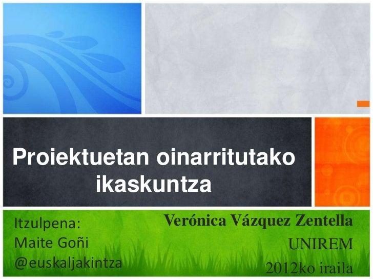 Proiektuetan oinarritutako       ikaskuntzaItzulpena:        Verónica Vázquez ZentellaMaite Goñi                        UN...