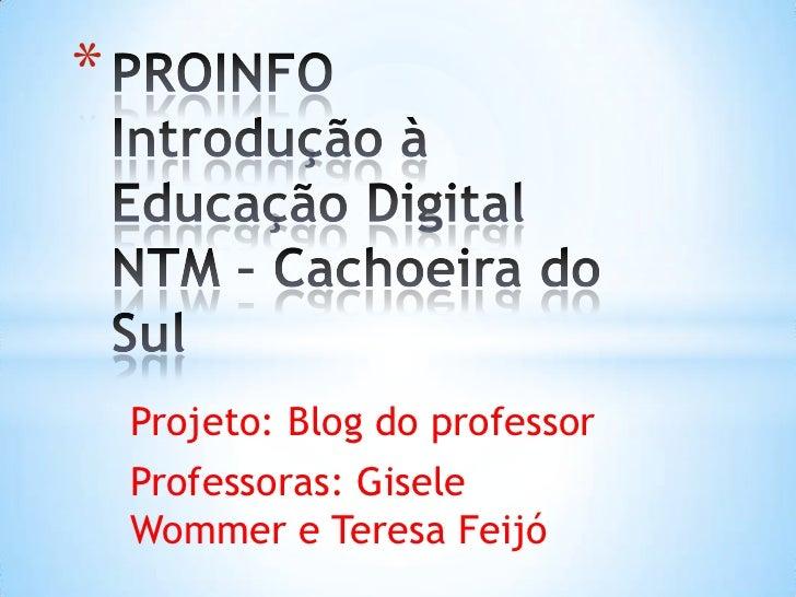 *    Projeto: Blog do professor    Professoras: Gisele    Wommer e Teresa Feijó