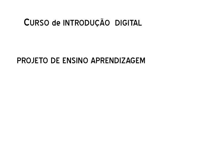 CURSO de INTRODUÇÃO DIGITALPROJETO DE ENSINO APRENDIZAGEM