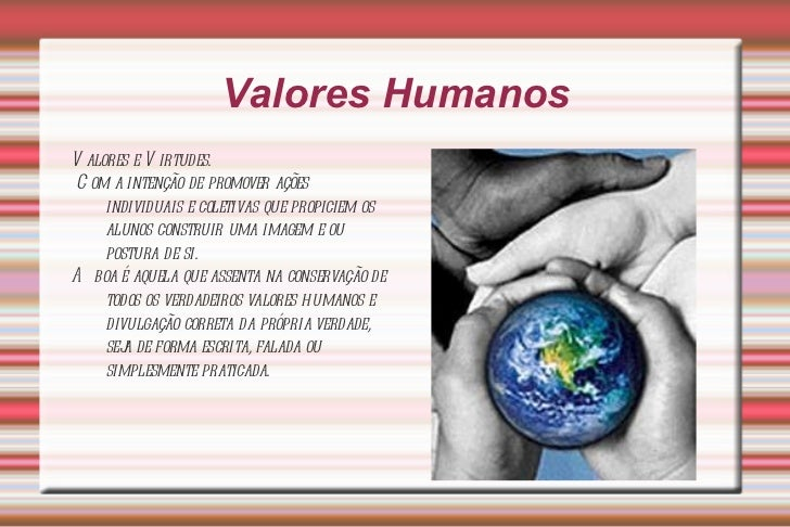 Valores Humanos <ul><li>Valores e Virtudes.