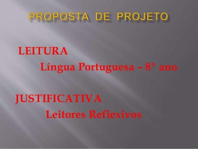 LEITURA Língua Portuguesa – 8º ano JUSTIFICATIVA Leitores Reflexivos