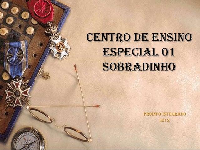 CENTRO DE ENSINO  ESPECIAL 01  SOBRADINHO        Proinfo Integrado              2012