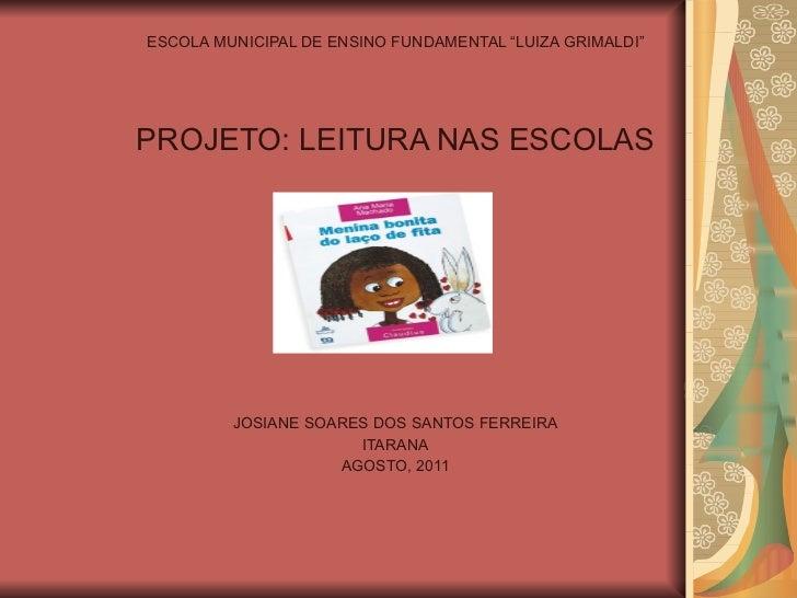 "ESCOLA MUNICIPAL DE ENSINO FUNDAMENTAL ""LUIZA GRIMALDI"" PROJETO: LEITURA NAS ESCOLAS JOSIANE SOARES DOS SANTOS FERREIRA IT..."