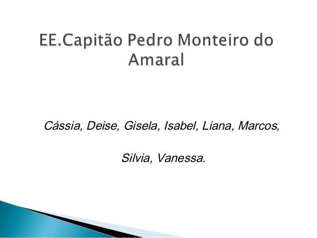 Cássia, Deise, Gisela, Isabel, Liana, Marcos,              Silvia, Vanessa.