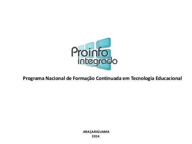 Programa Nacional de Formação Continuada em Tecnologia Educacional  ARAÇARIGUAMA  2014
