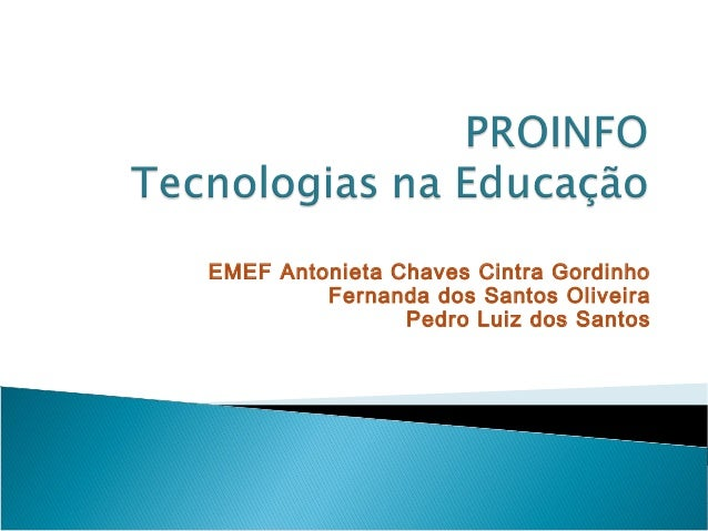 EMEF Antonieta Chaves Cintra Gordinho  Fernanda dos Santos Oliveira  Pedro Luiz dos Santos