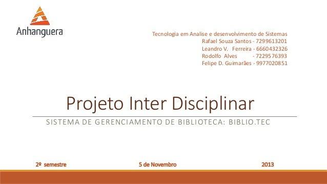 Tecnologia em Analise e desenvolvimento de Sistemas Rafael Souza Santos - 7299613201 Leandro V. Ferreira - 6660432326 Rodo...