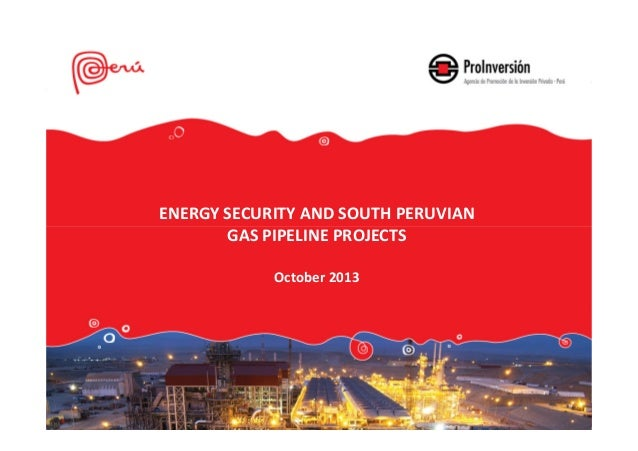 ENERGY SECURITY AND SOUTH PERUVIAN GAS PIPELINE PROJECTS October 2013