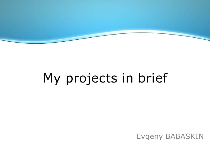 My projects in brief<br />Evgeny BABASKIN<br />