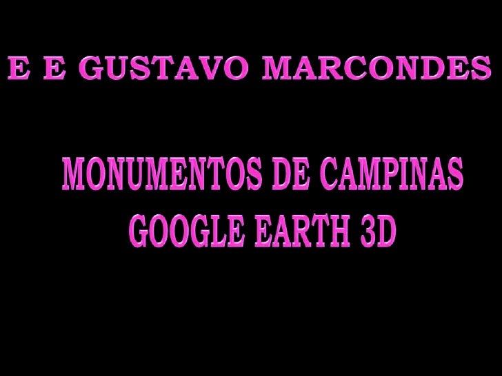 E E GUSTAVO MARCONDES<br />MONUMENTOS DE CAMPINAS<br />GOOGLE EARTH 3D<br />