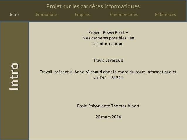 Projet sur les carrières informatiques Intro Formations Emplois Commentaries Références Project PowerPoint – Mes carrières...