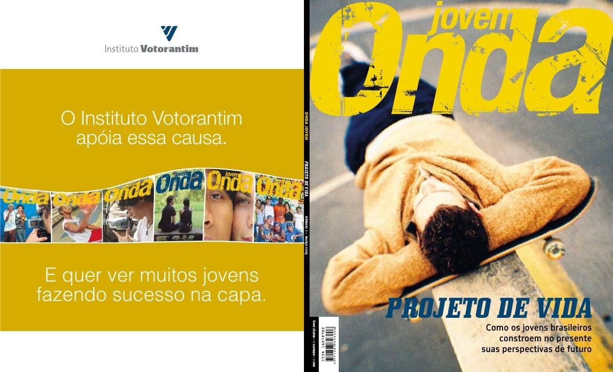 PROJETO DE VIDA ano 1 – número 1 – março 2005                                             Como os jovens brasileiros      ...