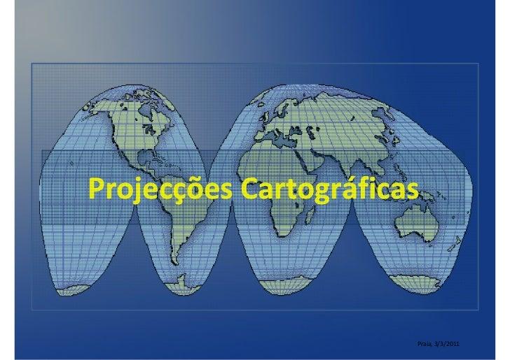 Projecções Cartográficas                       Praia, 3/3/2011