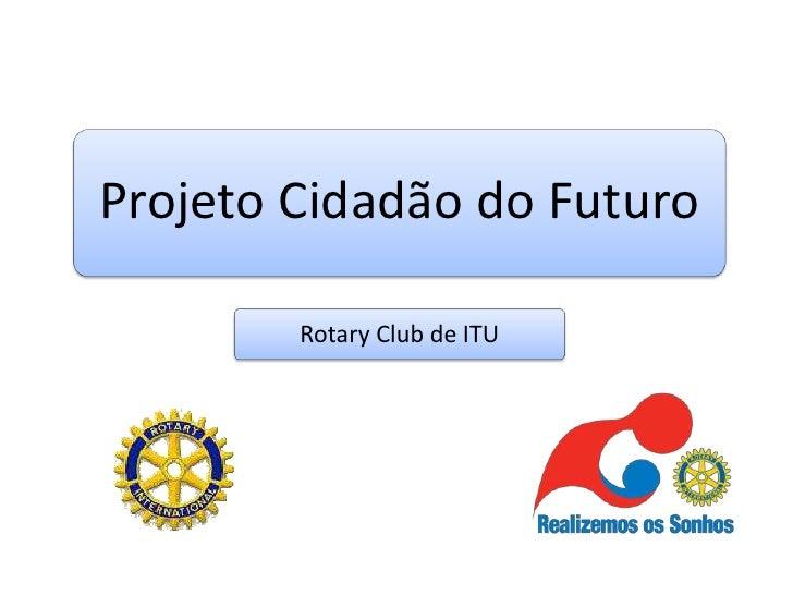 Projeto Cidadão do Futuro          Rotary Club de ITU
