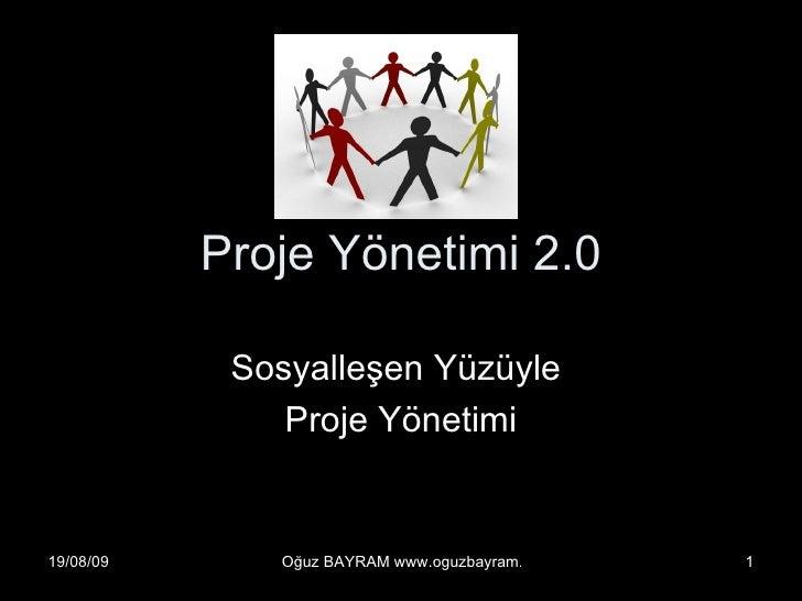 16.11.2009<br />Oğuz BAYRAM www.oguzbayram.com<br />1<br />Proje Yönetimi 2.0      <br />