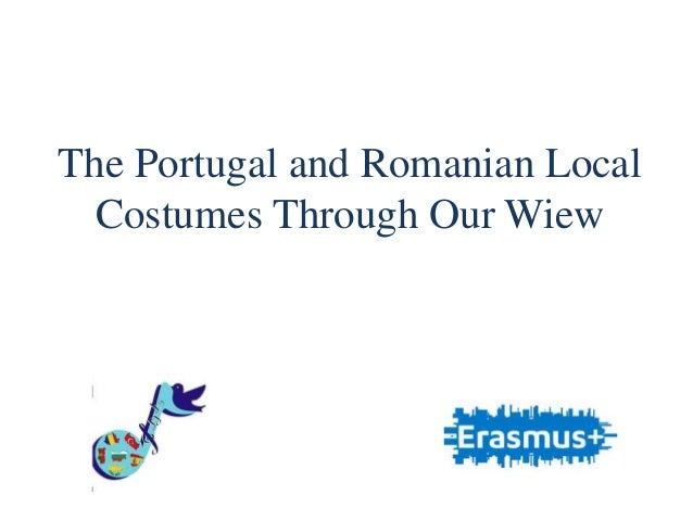 The Portugal and Romanian Local Costumes Through Our Wiew